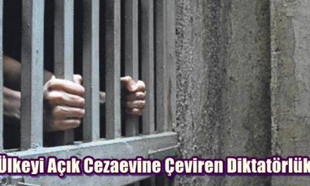 Ülkeyi Açık Cezaevine Çeviren Diktatörlük