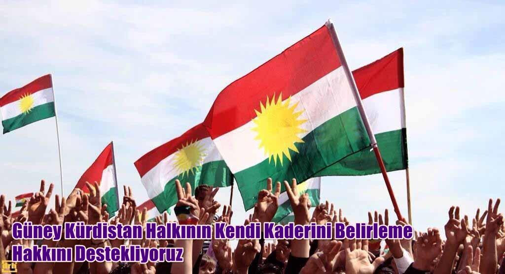 Güney Kürdistan Halkının Kendi Kaderini Belirleme Hakkını Destekliyoruz