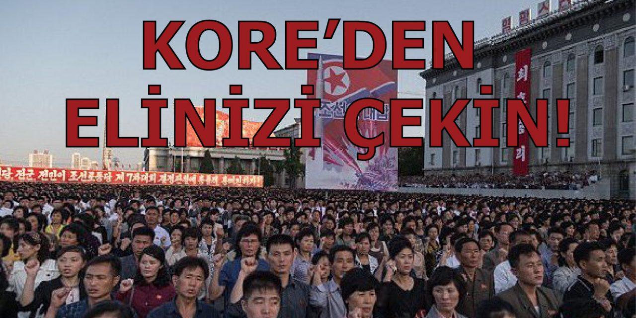KORE'DEN ELİNİZİ ÇEKİN!