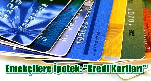 """Emekçilere İpotek: """"Kredi Kartları"""""""