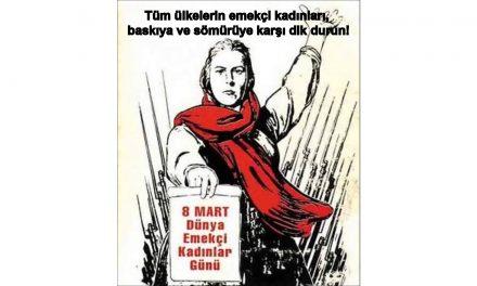 Tüm ülkelerin emekçi kadınları, baskıya ve sömürüye karşı dik durun!
