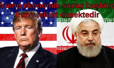 Trump ekonomik savaş başlatıp İran'ı tehdit etmektedir